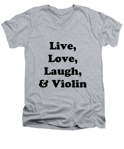 Live Love Laugh And Violin 5613.02 Men's V-Neck T-Shirt by M K  Miller