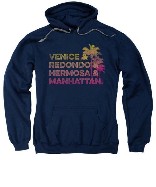 Venice And Redondo And Hermosa And Manhattan Sweatshirt by SoCal Brand