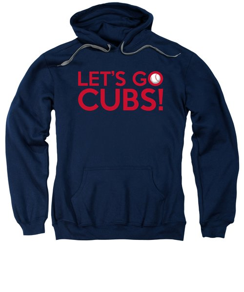 Let's Go Cubs Sweatshirt by Florian Rodarte