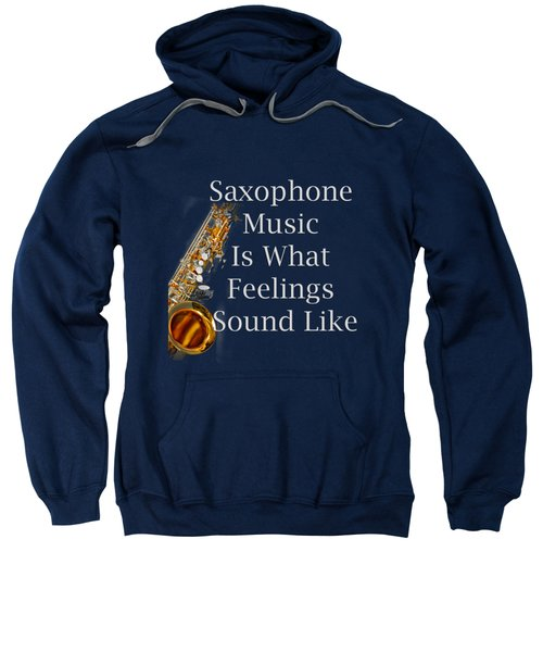 Saxophone Is What Feelings Sound Like 5581.02 Sweatshirt by M K  Miller