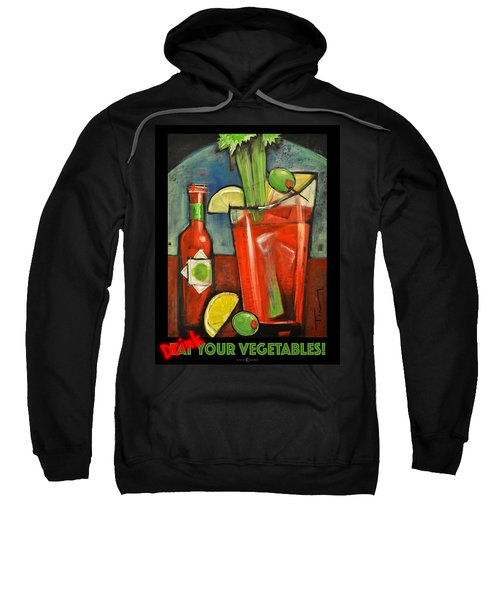 Drink Your Vegetables Poster Sweatshirt by Tim Nyberg