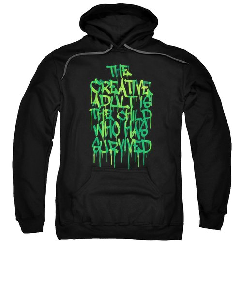 Graffiti Tag Typography The Creative Adult Is The Child Who Has Survived  Sweatshirt by Philipp Rietz