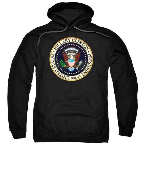 Hillary Clinton President Seal Sweatshirt by Carsten Reisinger