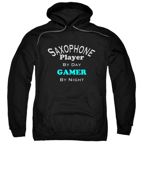 Saxophone Player By Day Gamer By Night 5623.02 Sweatshirt by M K  Miller