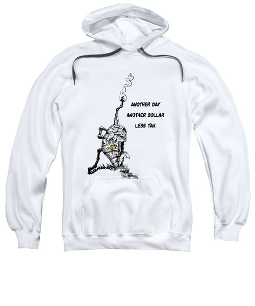 Another Day, Another Dollar, Less Tax Sweatshirt by Kim Gauge