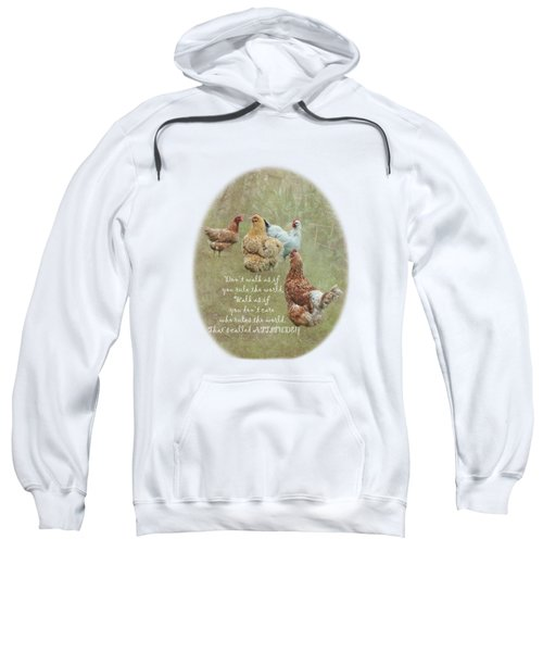 Chickens With Attitude On A Transparent Background Sweatshirt by Terri Waters