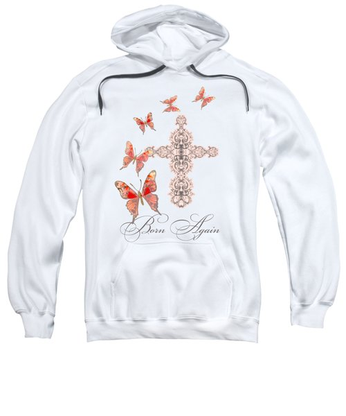 Cross Born Again Christian Inspirational Butterfly Butterflies Sweatshirt by Audrey Jeanne Roberts