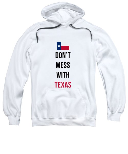Don't Mess With Texas Phone Case Sweatshirt by Edward Fielding