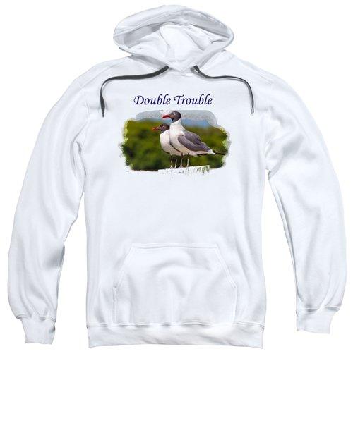 Double Trouble 2 Sweatshirt by John M Bailey