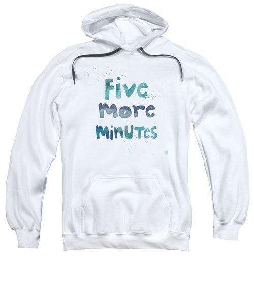 Five More Minutes Sweatshirt by Linda Woods