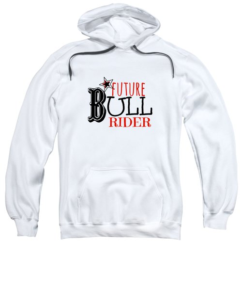 Future Bull Rider Sweatshirt by Chastity Hoff
