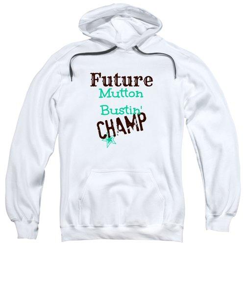 Future Mutton Bustin Champ Sweatshirt by Chastity Hoff