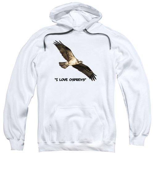 I Love Ospreys 2016-1 Sweatshirt by Thomas Young