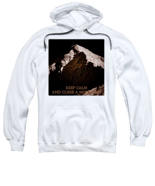 Keep Calm And Climb A Mountain Sweatshirt by Frank Tschakert