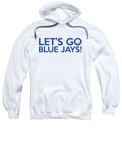 Let's Go Blue Jays Sweatshirt by Florian Rodarte