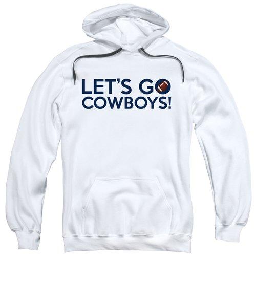 Let's Go Cowboys Sweatshirt by Florian Rodarte