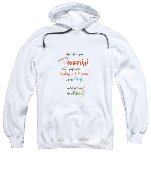 Life Is Like A Good Martini Sweatshirt by Mary Machare
