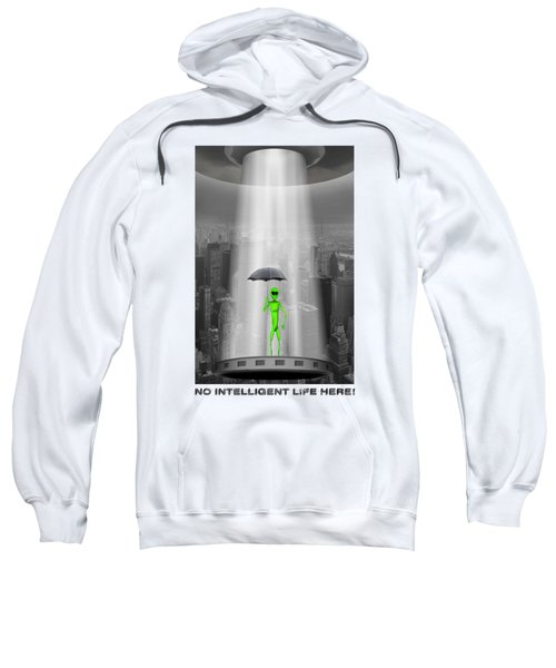 No Intelligent Life Here 2 Sweatshirt by Mike McGlothlen