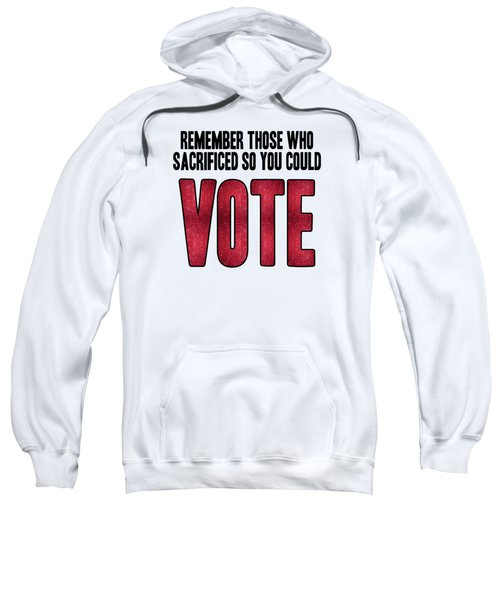 Remember Those Who Sacrificed So You Could Vote Sweatshirt by Liesl Marelli