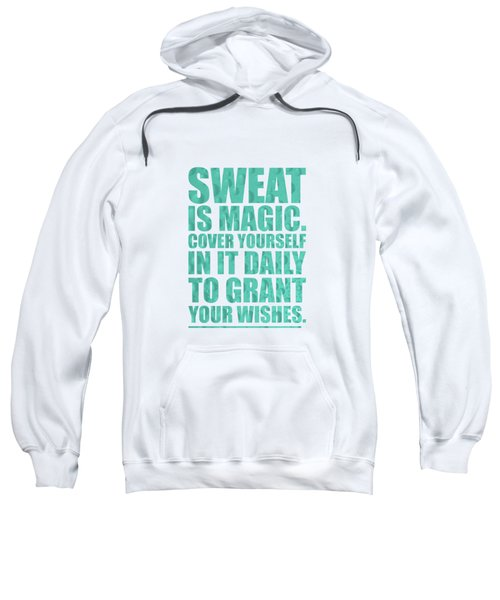 Sweat Is Magic. Cover Yourself In It Daily To Grant Your Wishes Gym Motivational Quotes Poster Sweatshirt by Lab No 4
