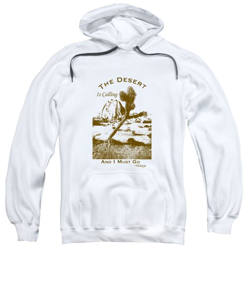 The Desert Is Calling And I Must Go - Brown Sweatshirt by Peter Tellone