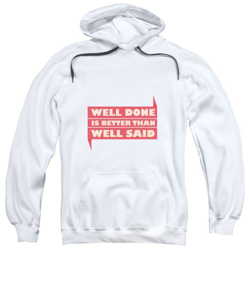 Well Done Is Better Than Well Said -  Benjamin Franklin Inspirational Quotes Poster Sweatshirt by Lab No 4 - The Quotography Department
