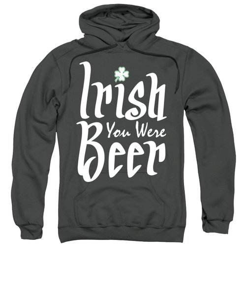 Irish You Were Beer Sweatshirt by Ozdilh Design