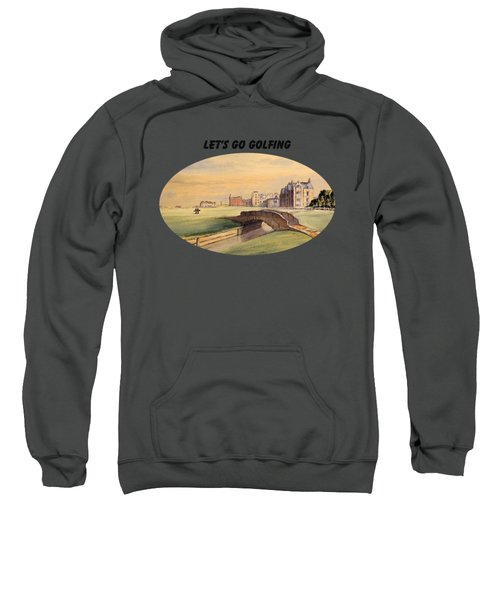 Let's Go Golfing - St Andrews Golf Course Sweatshirt by Bill Holkham