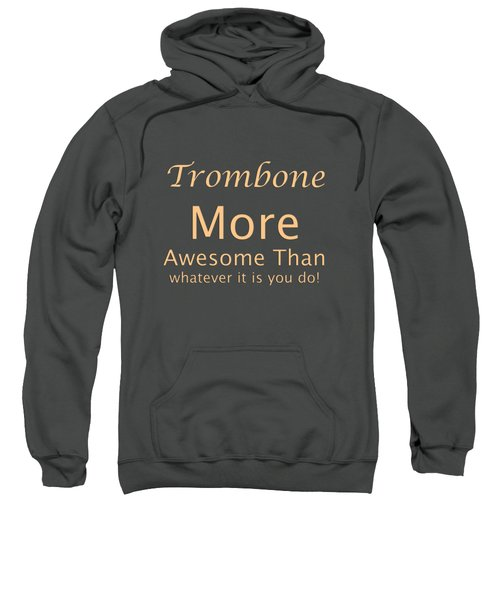 Trombones More Awesome Than You 5558.02 Sweatshirt by M K  Miller
