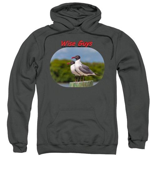 Wise Guys Sweatshirt by John M Bailey