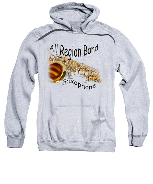 All Region Band Saxophone Sweatshirt by M K  Miller