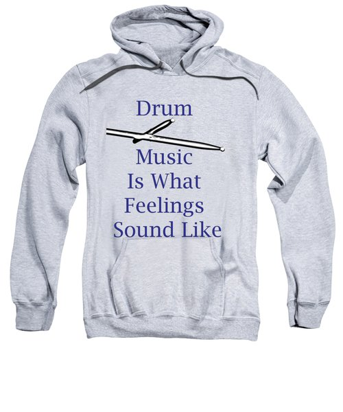 Drum Is What Feelings Sound Like 5578.02 Sweatshirt by M K  Miller