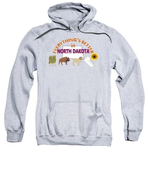 Everything's Better In North Dakota Sweatshirt by Pharris Art