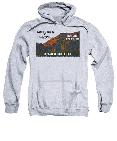 I Wasn't Born In Arizona Sweatshirt by Beverly Guilliams