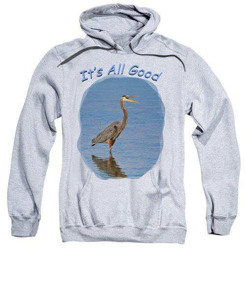 It's All Good 2 Sweatshirt by John M Bailey