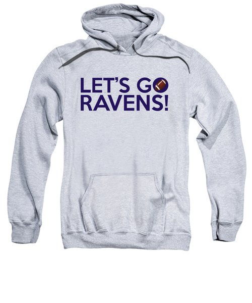 Let's Go Ravens Sweatshirt by Florian Rodarte