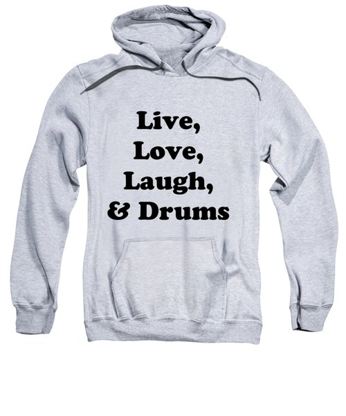 Live Love Laugh And Drums 5602.02 Sweatshirt by M K  Miller