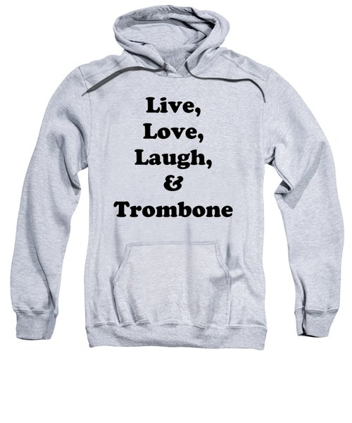 Live Love Laugh And Trombone 5606.02 Sweatshirt by M K  Miller