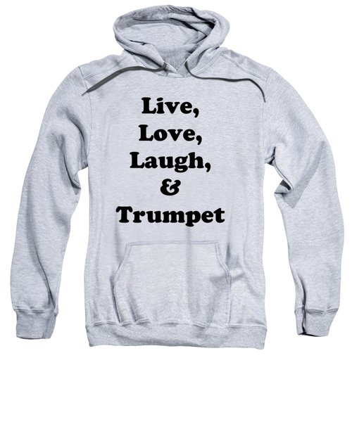 Live Love Laugh And Trumpet 5605.02 Sweatshirt by M K  Miller