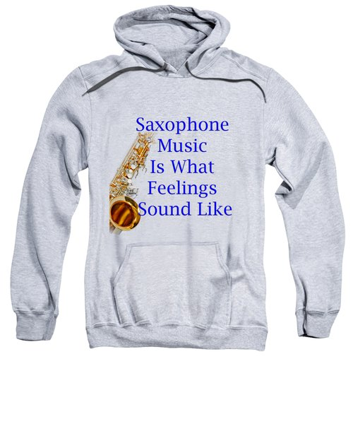 Saxophone Is What Feelings Sound Like 5580.02 Sweatshirt by M K  Miller