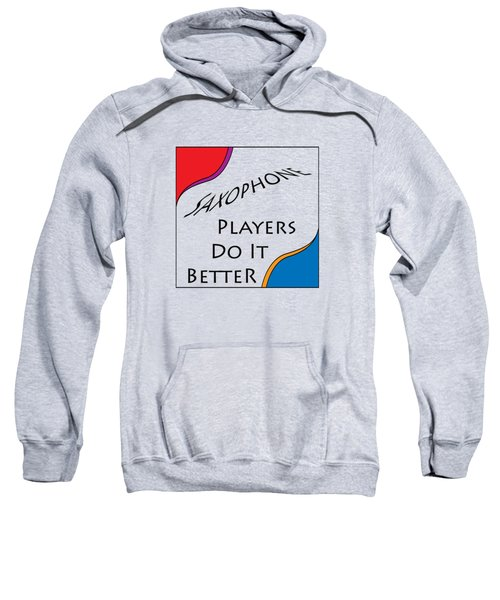 Saxophone Players Do It Better 5642.02 Sweatshirt by M K  Miller