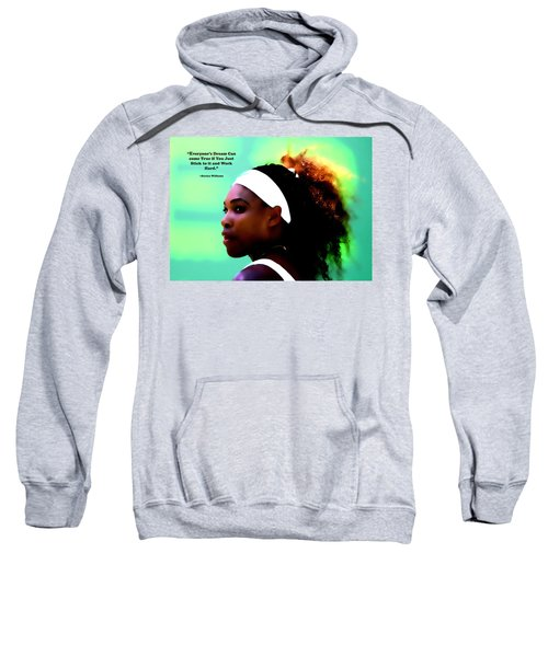 Serena Williams Motivational Quote 1a Sweatshirt by Brian Reaves