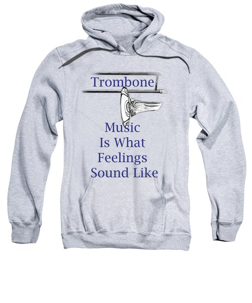 Trombone Is What Feelings Sound Like 5584.02 Sweatshirt by M K  Miller