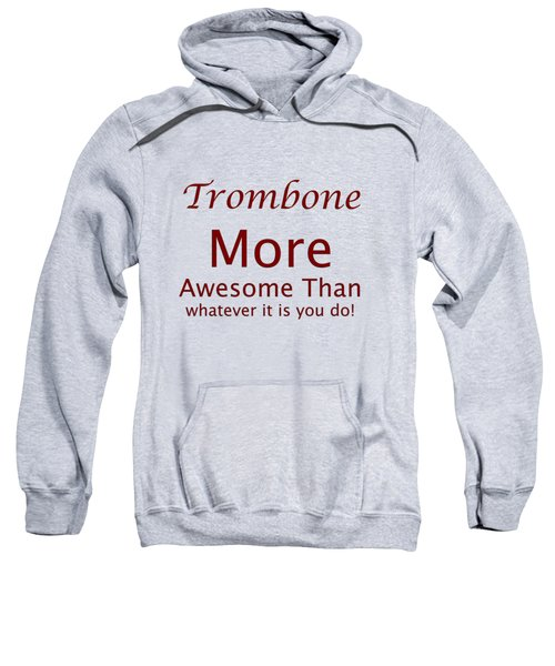 Trombones More Awesome Than You 5557.02 Sweatshirt by M K  Miller