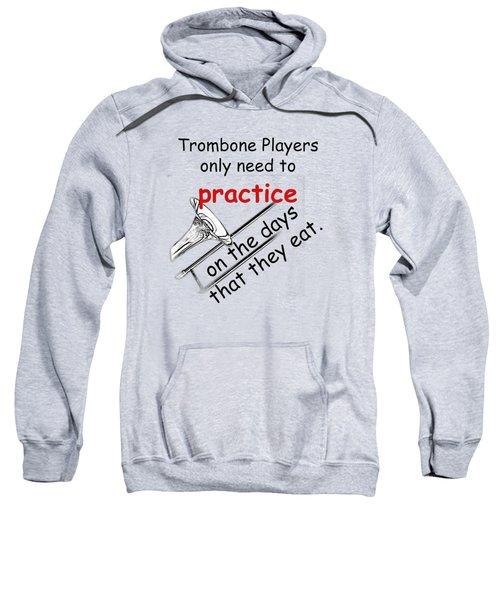 Trombones Practice When They Eat Sweatshirt by M K  Miller