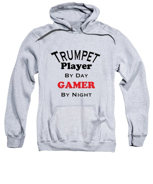 Trumpet Player By Day Gamer By Night 5628.02 Sweatshirt by M K  Miller