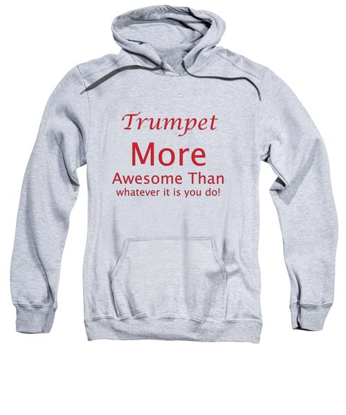 Trumpets More Awesome Than You 5556.02 Sweatshirt by M K  Miller