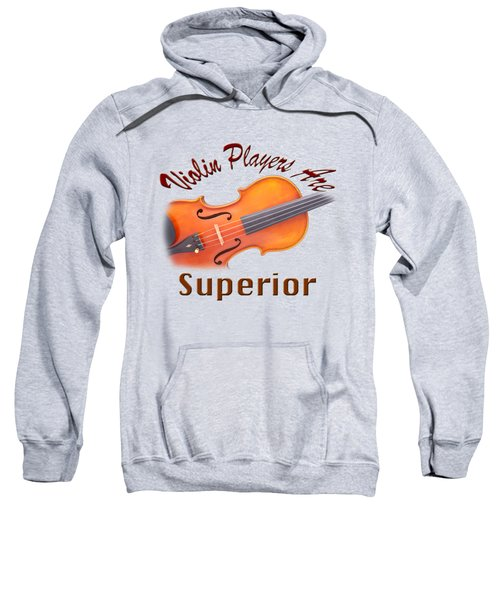 Violin Players Are Superior Sweatshirt by M K  Miller