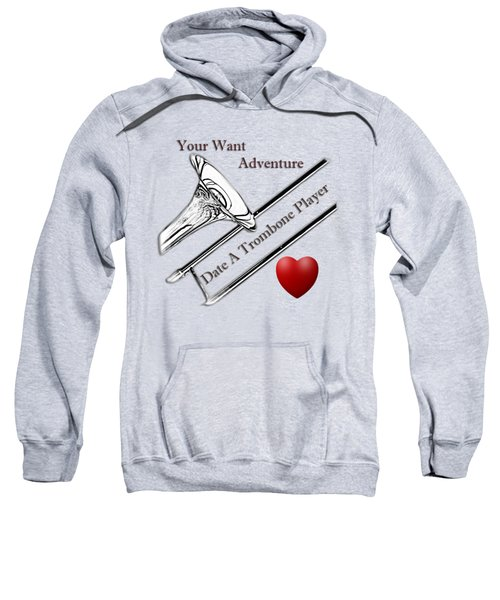 You Want Adventure Date A Trombone Player Sweatshirt by M K  Miller