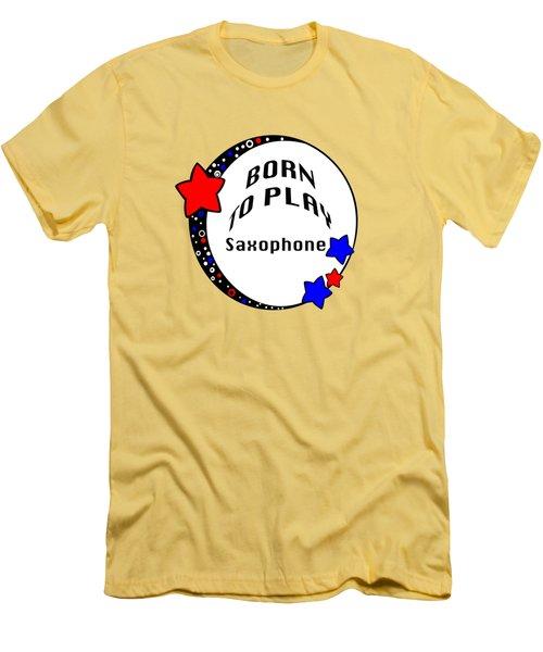 Saxophone Born To Play Saxophone 5666.02 Men's T-Shirt (Slim Fit) by M K  Miller
